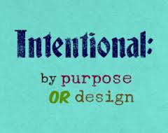 intentional by purpose or design