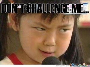 Dont-Challenge-Me_o_114508