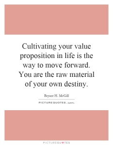 cultivating-your-value-proposition-in-life-is-the-way-to-move-forward-you-are-the-raw-material-of-quote-1